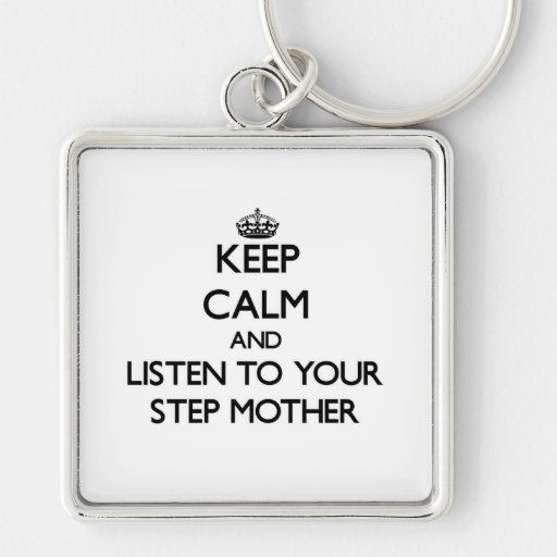 Keep Calm and Listen to  your Step-Mother Key Chain