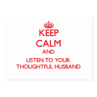 Keep Calm and Listen to  your Thoughtful Husband Large Business Cards (Pack Of 100)