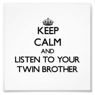 Keep Calm and Listen to your Twin Brother Photo Art