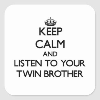 Keep Calm and Listen to  your Twin Brother Square Sticker