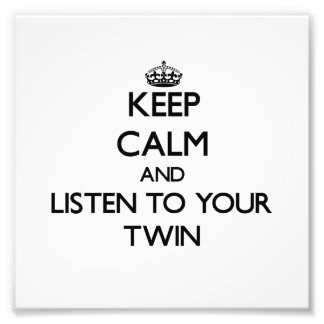 Keep Calm and Listen to your Twin Photographic Print