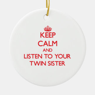 Keep Calm and Listen to  your Twin Sister Ceramic Ornament