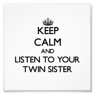Keep Calm and Listen to your Twin Sister Photo Print