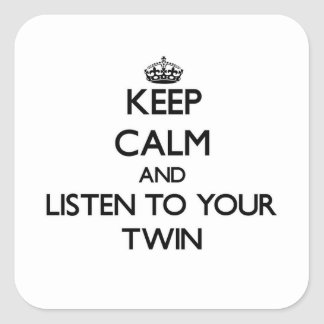 Keep Calm and Listen to  your Twin Square Sticker