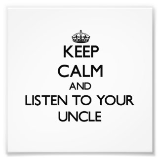 Keep Calm and Listen to  your Uncle Art Photo