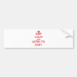 Keep Calm and listen to Zoey Bumper Sticker