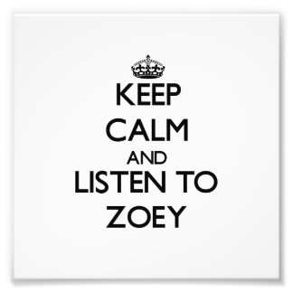 Keep Calm and listen to Zoey Photo Art