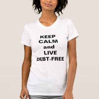 Keep Calm and Live Debt Free T-Shirt