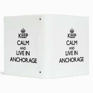 Keep Calm and live in Anchorage Vinyl Binder