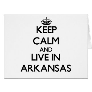 Keep Calm and Live In Arkansas Greeting Cards