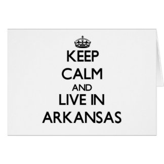 Keep Calm and Live In Arkansas Card