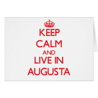 Keep Calm and Live in Augusta Greeting Card