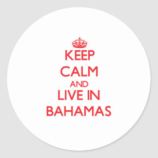 Keep Calm and live in Bahamas Round Sticker