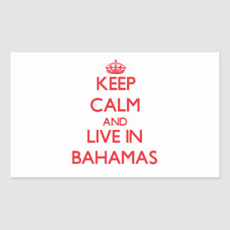 Keep Calm and live in Bahamas Rectangle Sticker