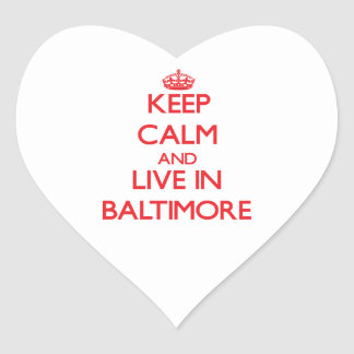 Keep Calm and Live in Baltimore Heart Sticker