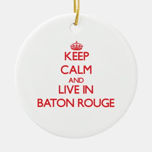 Keep Calm and Live in Baton Rouge Christmas Tree Ornament