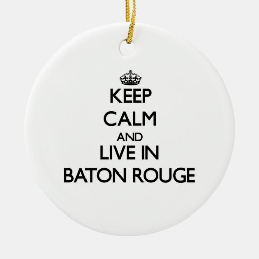 Keep Calm and live in Baton Rouge Ornament