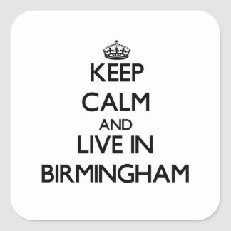 Keep Calm and live in Birmingham Square Sticker