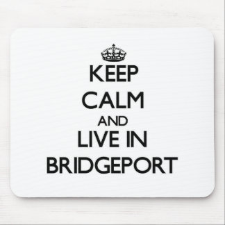 Keep Calm and live in Bridgeport Mousepad