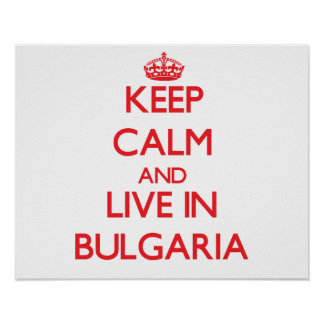 Keep Calm and live in Bulgaria Poster