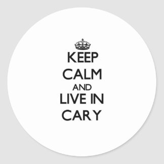Keep Calm and live in Cary Round Stickers