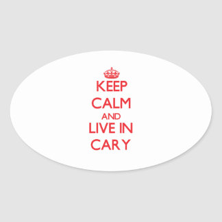 Keep Calm and Live in Cary Oval Sticker