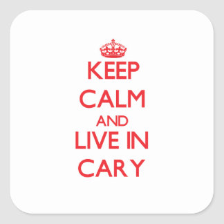 Keep Calm and Live in Cary Square Sticker
