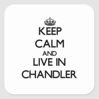 Keep Calm and live in Chandler Square Sticker