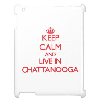 Keep Calm and Live in Chattanooga iPad Covers