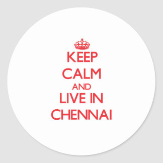 Keep Calm and Live in Chennai Classic Round Sticker
