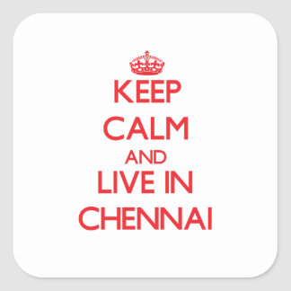 Keep Calm and Live in Chennai Square Sticker