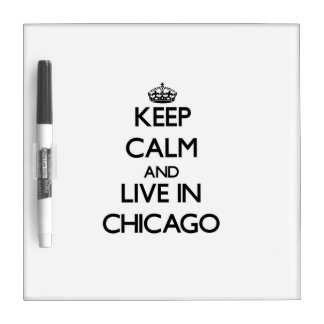 Keep Calm and live in Chicago Dry Erase Board