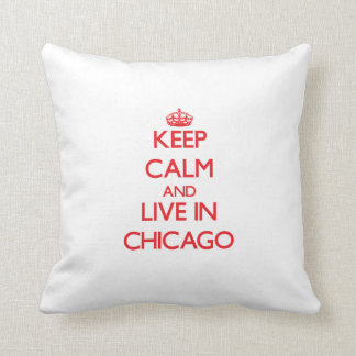 Keep Calm and Live in Chicago Throw Pillow