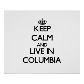 Keep Calm and live in Columbia Posters