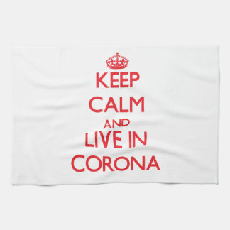 Keep Calm and Live in Corona Kitchen Towels