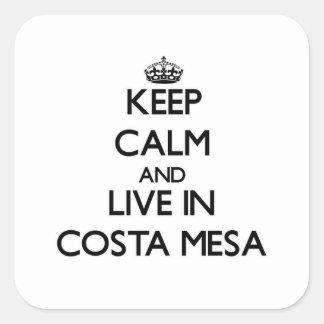 Keep Calm and live in Costa Mesa Square Sticker