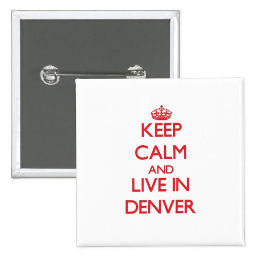 Keep Calm and Live in Denver 2 Inch Square Button