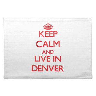 Keep Calm and Live in Denver Placemat