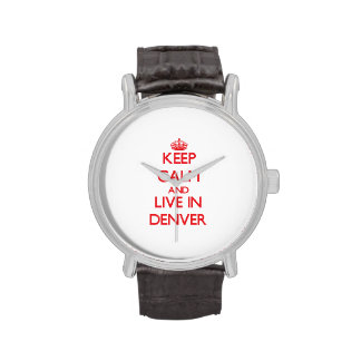 Keep Calm and Live in Denver Wrist Watches