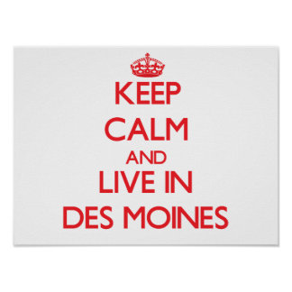 Keep Calm and Live in Des Moines Posters