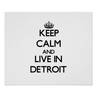 Keep Calm and live in Detroit Poster