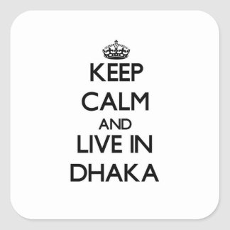 Keep Calm and live in Dhaka Square Sticker