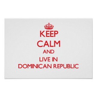Keep Calm and live in Dominican Republic Poster