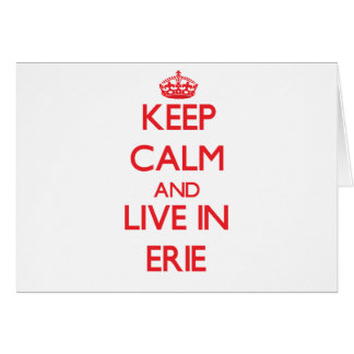 Keep Calm and Live in Erie Greeting Card