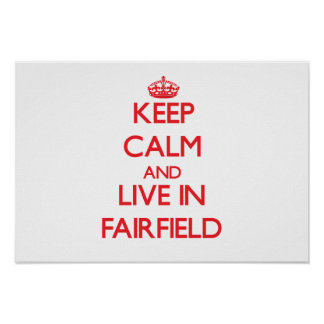 Keep Calm and Live in Fairfield Poster