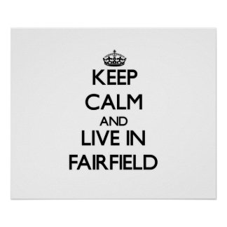 Keep Calm and live in Fairfield Posters