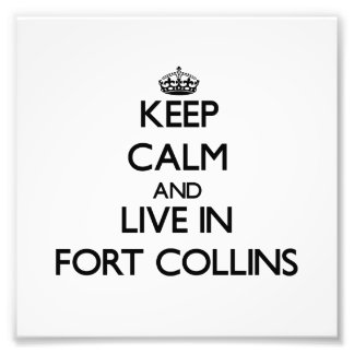 Keep Calm and live in Fort Collins Art Photo