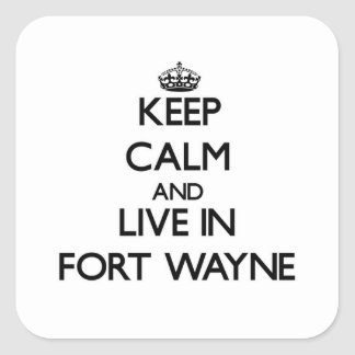 Keep Calm and live in Fort Wayne Stickers