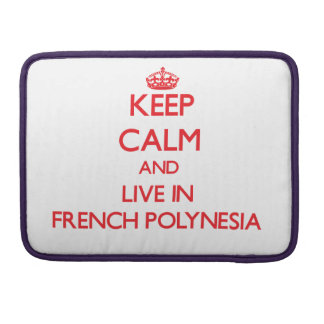 Keep Calm and live in French Polynesia Sleeves For MacBooks