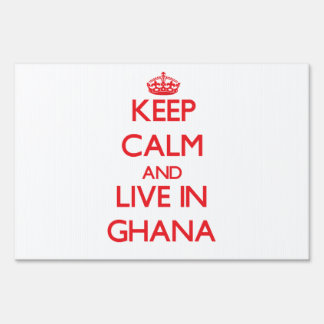 Keep Calm and live in Ghana Yard Signs